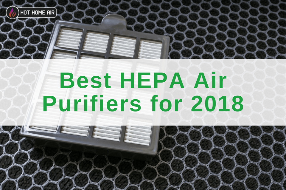 Best Hepa Air Purifiers For 2018 Hot Home Air